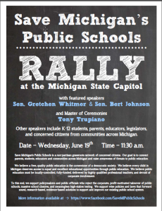 Save Michigan's Public Schools Rally at the Michigan State Capitol. Date: Wednesday, June 19. Time: 11:30 AM. More information available at: http://www.facebook.com/SaveMIPublicSchools/